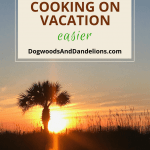Cooking on Vacation-how to make it easier